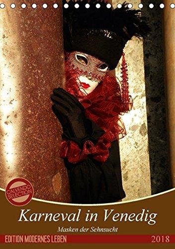Masken der Sehnsucht - Karneval in Venedig (Tischkalender 2018 DIN A5 hoch): Die fantastischen Kostüme des venezianischen Karnevals in großformatigen ... [Kalender] [Apr 01, 2017] Kästner, ()