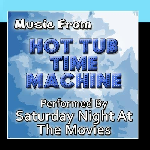 Music From: Hot Tub Time Machine by Saturday Night At The Movies
