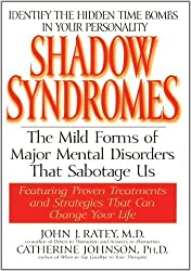 Shadow Syndromes: The Mild Forms of Major Mental Disorders That Sabotage Us by John J. Ratey (1998-06-01)
