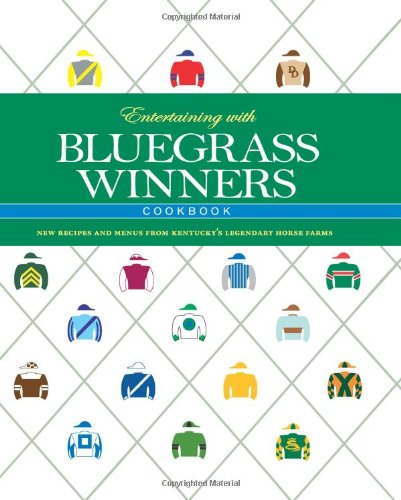 Entertaining with Bluegrass Winners Cookbook: New Recipes and Menus from Kentucky's Legendary Horse Farms -
