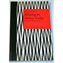 Mining in Africa Today: Strategies and Prospects (Studies in African Political Economy)