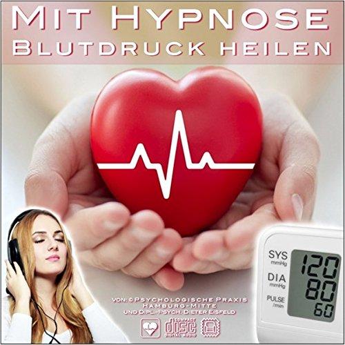 Mit Hypnose Blutdruck heilen: Die einfachste und die wirkungsvollste Methode um den Blutdruck dauerhaft zu normalisieren! (Blutdruck Hypnose)