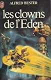 CLOWNS DE L'EDEN by ALFRED BESTER (January 01,1982)