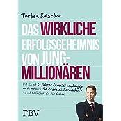 Das wirkliche Erfolgsgeheimnis von Jung-Millionären: Wie ich mit 27 Jahren finanziell unabhängig wurde und auch Sie dieses Ziel erreichen - es ist einfacher, als Sie denken!
