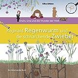 Reginald Regenwurm und die schnarchende Zwiebel: Erwin, Lina und die Wunder der Welt