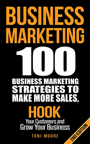 Business Marketing 100 Business Marketing Strategies To Make More Sales Hook Your Customers And Grow Your Business