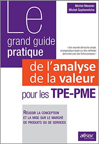 Le grand guide pratique de l'analyse de la valeur pour les TPE-PME: Réussir la conception et la mise sur le marché de produits ou de services.