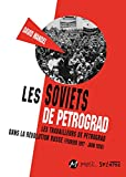 Les Soviets de Petrograd - Les travailleurs de Petrograd dans la révolution russe (février 1917-juin 1918)