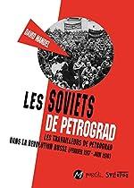 Les Soviets de Petrograd - Les travailleurs de Petrograd dans la révolution russe (février 1917-juin 1918) de David Mandel