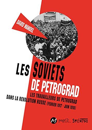 Les Soviets de Petrograd : Les travailleurs de Petrograd dans la révolution russe (février 1917-juin 1918)