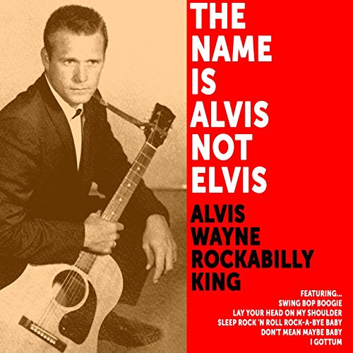 the-name-is-alvis-not-elvis-alvis-wayne-rockabilly-king