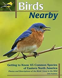 Birds Nearby: Getting to Know 45 Common Species of Eastern North America by John Eastman (2015-03-01)