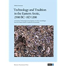 Technology and Tradition in the Eastern Arctic, 2500 BC-AD 1200: A Dynamic Technological Investigation of Lithic Assemblages from the Palaeo-Eskimo ... Greenland, Vol. 350 / Man & Society, Vol. 40)