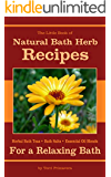 Natural Bath Herb Recipes for a Relaxing Bath: Herbal Bath Teas, Bath Salts & Essential Oil Blends (Little Herb Books Book 1) (English Edition)