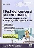 I test dei concorsi per infermiere. 3.130 quesiti a risposta multipla su tutti gli argomenti oggetto d'esame