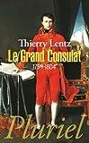 Le Grand Consulat: 1799-1804 de Thierry Lentz (22 janvier 2014) Poche