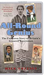 All Round Genius: The Unknown Story of Britain's Greatest Sportsman