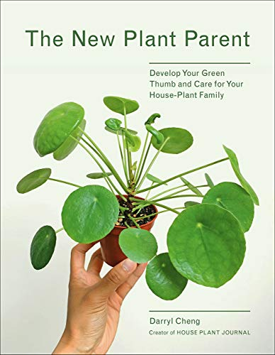 The New Plant Parent: Develop Your Green Thumb and Care for Your House-Plant ()