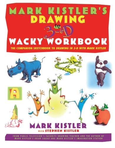 Mark Kistler's Drawing in 3-D Wack Workbook: The Companion Sketchbook to Drawing in 3-D with Mark Kistler