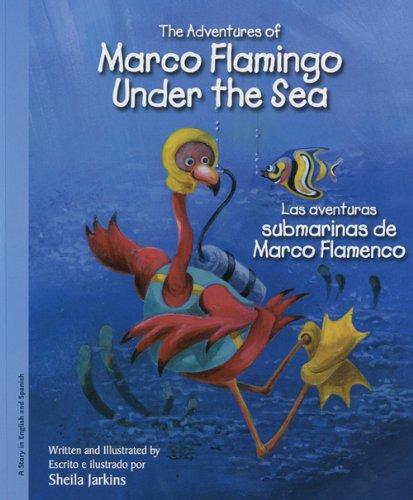 The Adventures of Marco Flamingo Under the Sea/Las Aventuras Submarinas De Marco Flamenco por Sheila Jarkins