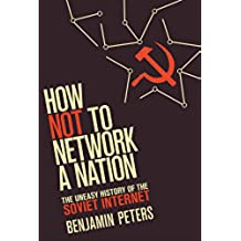How Not to Network a Nation: The Uneasy History of the Soviet Internet (Information Policy) (English Edition)