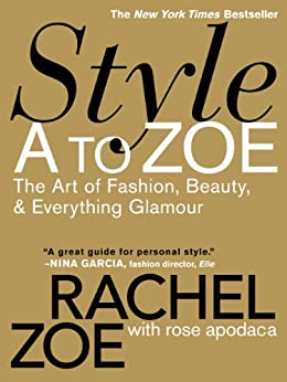 Style A to Zoe: The Art of Fashion, Beauty, & Everything Glamour (English Edition) von [Zoe, Rachel, Apodaca, Rose]