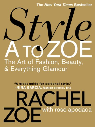 Style A to Zoe: The Art of Fashion, Beauty, & Everything Glamour (English Edition)