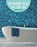 Bathroom Ideas You Can Use, Updated Edition: The Latest Designs, Styles, Fixtures, Surfaces