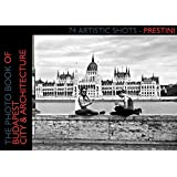 The Photo Book of Budapest City & Architecture: 74 Artistic Shots of Budapest (The Photo Book of Europe 2) (English Edition)