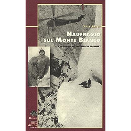 Naufragio Sul Monte Bianco. La Tragedia Di Vincendon Ed Henry