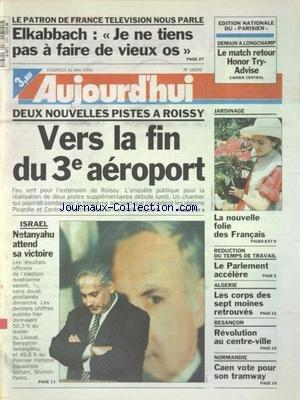 AUJOURD'HUI [No 16092] du 31/05/1996 - LE PATRON DE FRANCE TELEVISION NOUS PARLE - ELKABBACH - 2 NOUVELLES PISTES A ROISSY - VERS LA FIN DU 3EME AEROPORT - ISRAEL - NETANYAHU ATTEND SA VICTOIRE - REDUCTION DU TEMPS DE TRAVAIL - LE PARLEMENT ACCELERE - ALGERIE - LES CORPS DES 7 MOINES RETROUVES - BESANCON - REVOLUTION AU CENTRE-VILLE - NORMANDIE - CAEN VOTE POUR SON TRAMWAY