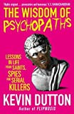 The Wisdom of Psychopaths by Dutton. Kevin ( 2013 ) Paperback