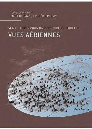 Vues aériennes: Seize études pour une histoire culturelle