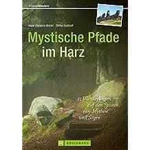 Mystische Pfade im Harz: 38 Wanderungen auf den Spuren von Mythen und Sagen (Erlebnis Wandern)