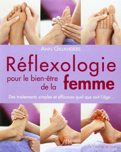 Rflexologie pour le bien-tre de la femme : Des traitements simples et efficaces quel que soit l'ge...