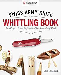 Victorinox Swiss Army Knife Whittling Book, Gift Edition: Fun, Easy-To-Make Projects with Your Swiss Army Knife