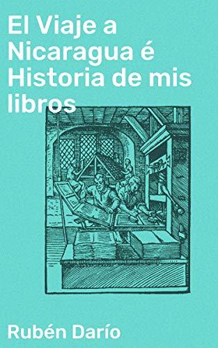 El Viaje a Nicaragua é Historia de mis libros eBook: Rubén Darío ...