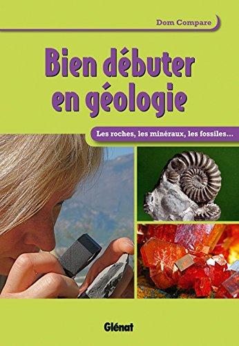 Bien débuter en géologie: Les roches et les minéraux par Dom Compare
