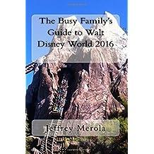 The Busy Family's Guide to Walt Disney World 2016 by Jeffrey Merola (2016-02-27)