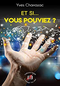 Et si... Vous pouviez ? par Yves Charrazac