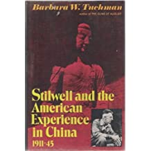 Stilwell and the American Experience in China, 1911-45 by Barbara Wertheim Tuchman