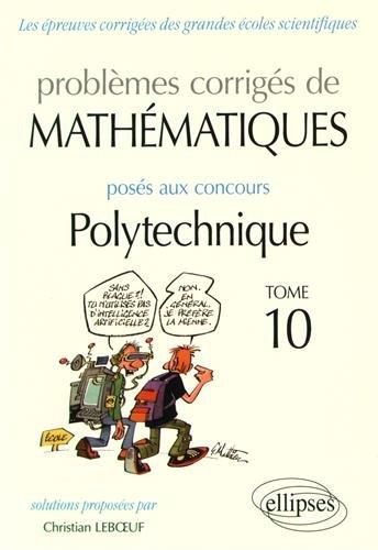 Problmes Corrigs de Mathmatiques Poss aux Concours Polytechnique Tome 10