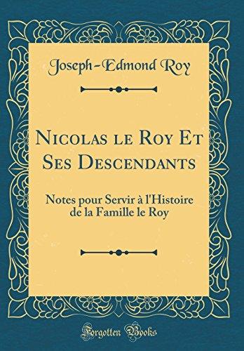 Nicolas Le Roy Et Ses Descendants: Notes Pour Servir  L'Histoire de la Famille Le Roy (Classic Reprint)