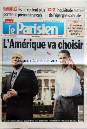 PARISIEN EDITION DE PARIS (LE) [No 19957] du 04/11/2008 - BANLIEUES - ILS NE VEULENT PAS PORTER UN PRENOM FRANCAIS CRISE - INQUIETUDE AUTOUR DE L'EPARGNE SALARIALE PARIS - LES SECOURS EN ONT ASSEZ DES APPELS ABUSIF ELECTIONS AMERICAINES - JOHN MCCAIN OU BARACK OBAMA