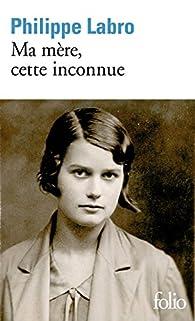 Ma mère, cette inconnue par Philippe Labro