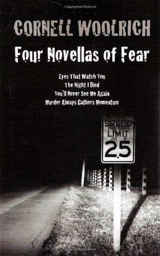 Four Novellas of Fear: Eyes That Watch You, the Night I Died, You'll Never See Me Again, Murder Always Gathers Momentum by Cornell Woolrich (1-Apr-2010) Paperback