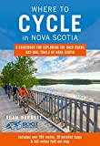 Where to Cycle in Nova Scotia: A Guidebook for Exploring the Back Roads and Rail Trails of Nova Scotia
