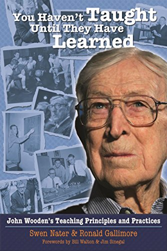 You Haven't Taught Until They Have Learned: John Wooden's Teaching Principles & Practices por Swen Nater