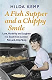 A Fish Supper and a Chippy Smile: Love, Hardship and Laughter in a South East London Fish-and-Chip Shop