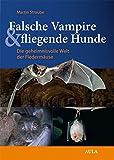 Falsche Vampire & fliegende Hunde: Die geheimnisvolle Welt der Fledermäuse